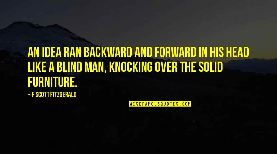 Like A Blind Man Quotes By F Scott Fitzgerald: An idea ran backward and forward in his
