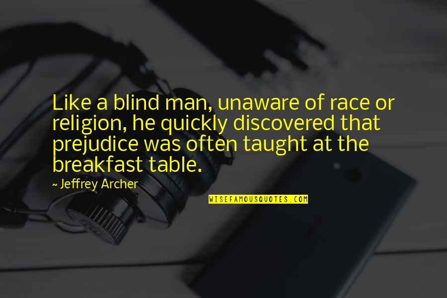 Like A Blind Man Quotes By Jeffrey Archer: Like a blind man, unaware of race or