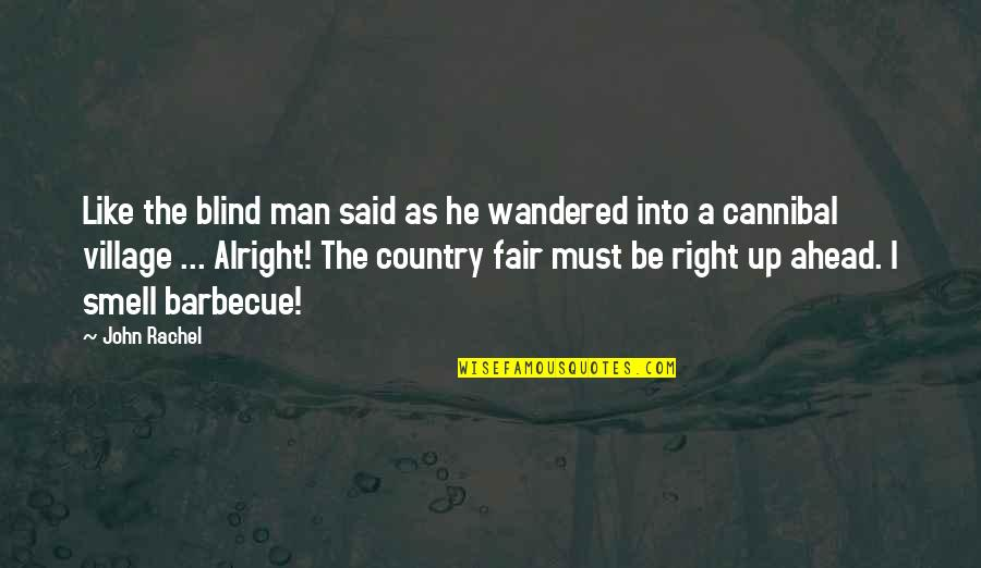 Like A Blind Man Quotes By John Rachel: Like the blind man said as he wandered