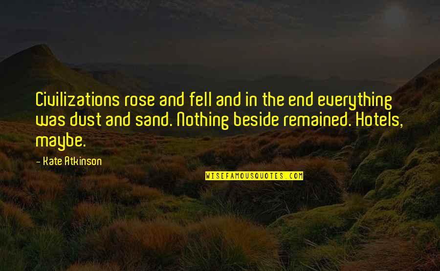 Like A Blind Man Quotes By Kate Atkinson: Civilizations rose and fell and in the end