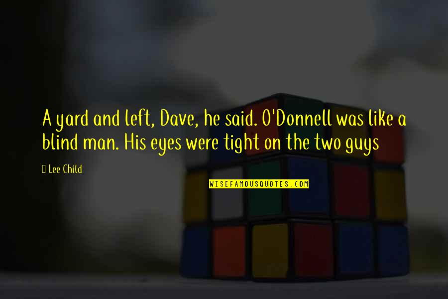 Like A Blind Man Quotes By Lee Child: A yard and left, Dave, he said. O'Donnell