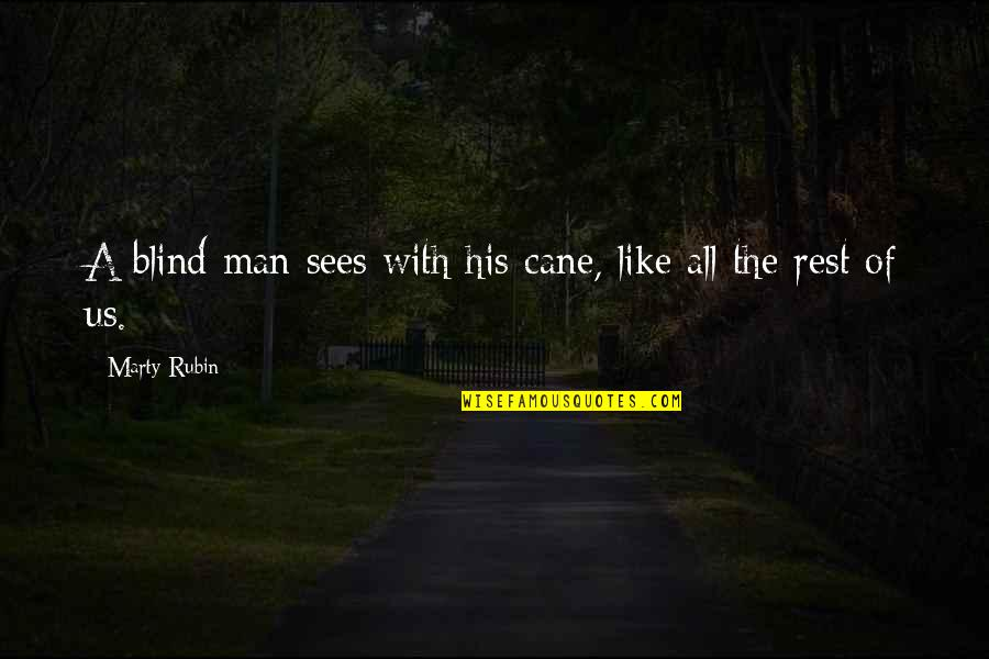 Like A Blind Man Quotes By Marty Rubin: A blind man sees with his cane, like
