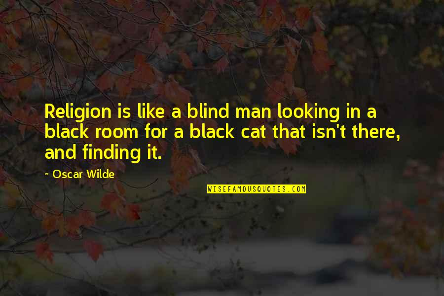 Like A Blind Man Quotes By Oscar Wilde: Religion is like a blind man looking in