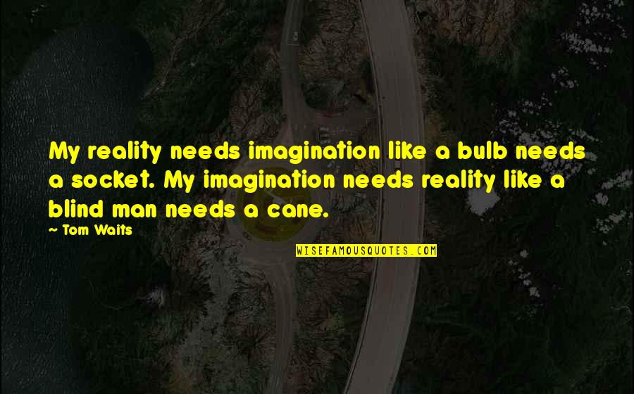 Like A Blind Man Quotes By Tom Waits: My reality needs imagination like a bulb needs
