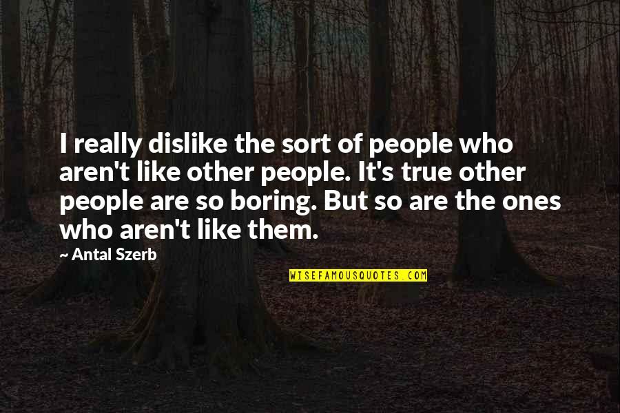 Like Dislike Quotes By Antal Szerb: I really dislike the sort of people who