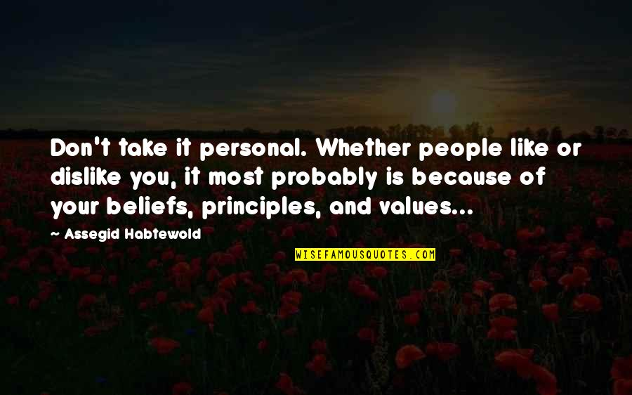 Like Dislike Quotes By Assegid Habtewold: Don't take it personal. Whether people like or