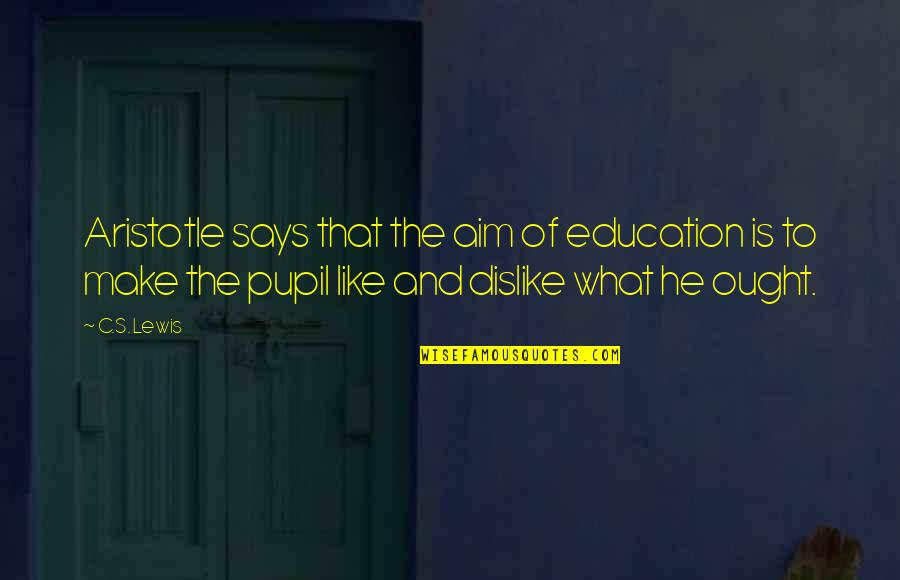 Like Dislike Quotes By C.S. Lewis: Aristotle says that the aim of education is