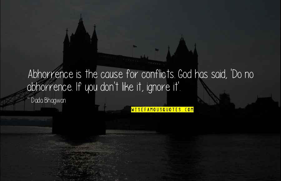 Like Dislike Quotes By Dada Bhagwan: Abhorrence is the cause for conflicts. God has