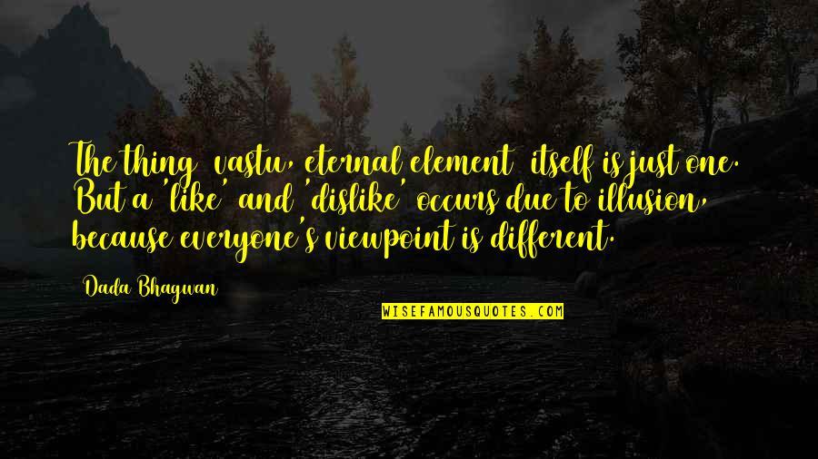 Like Dislike Quotes By Dada Bhagwan: The thing [vastu, eternal element] itself is just