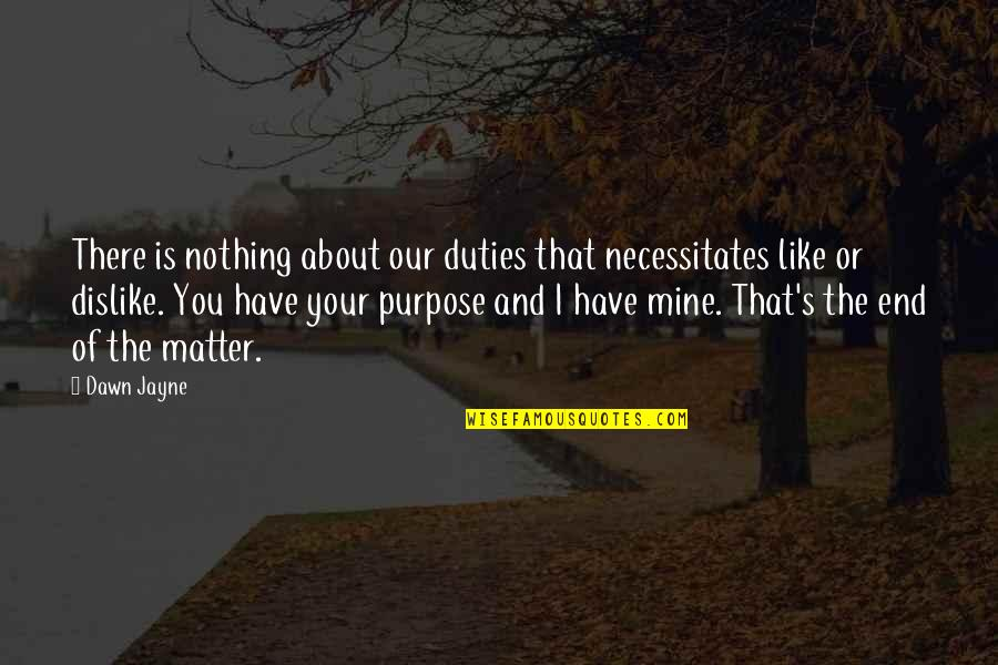 Like Dislike Quotes By Dawn Jayne: There is nothing about our duties that necessitates