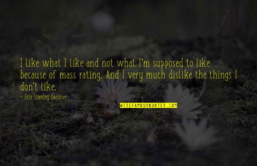 Like Dislike Quotes By Erle Stanley Gardner: I like what I like and not what