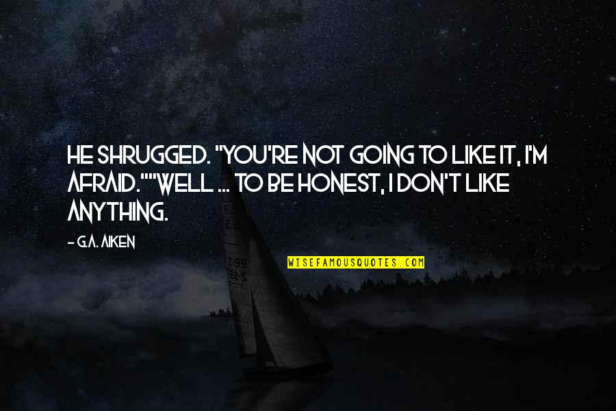 """Like Dislike Quotes By G.A. Aiken: He shrugged. """"You're not going to like it,"""