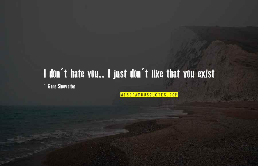 Like Dislike Quotes By Gena Showalter: I don't hate you.. I just don't like