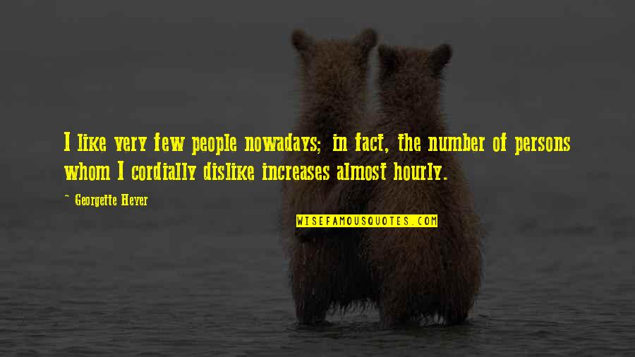 Like Dislike Quotes By Georgette Heyer: I like very few people nowadays; in fact,