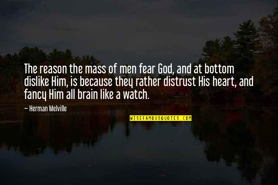 Like Dislike Quotes By Herman Melville: The reason the mass of men fear God,