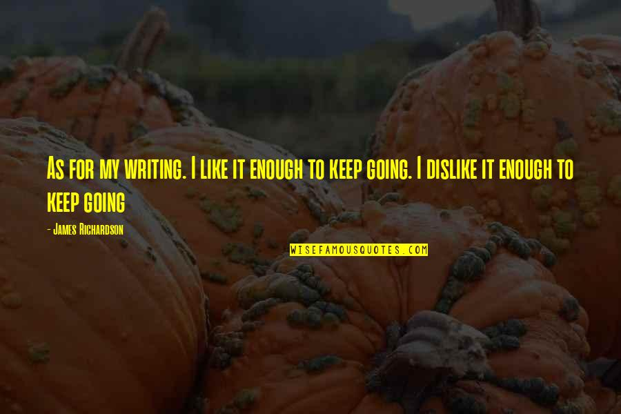 Like Dislike Quotes By James Richardson: As for my writing. I like it enough