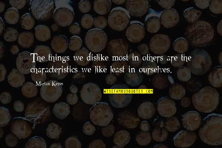 Like Dislike Quotes By Marian Keyes: The things we dislike most in others are