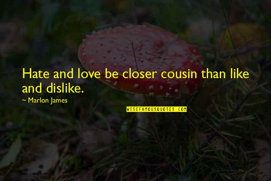 Like Dislike Quotes By Marlon James: Hate and love be closer cousin than like