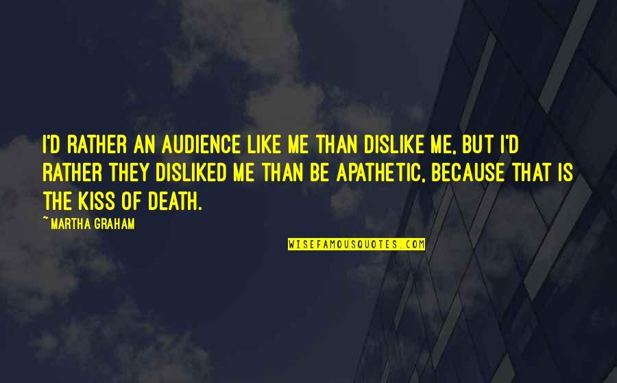 Like Dislike Quotes By Martha Graham: I'd rather an audience like me than dislike