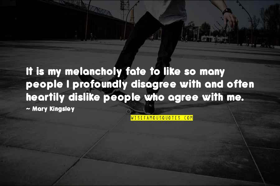 Like Dislike Quotes By Mary Kingsley: It is my melancholy fate to like so