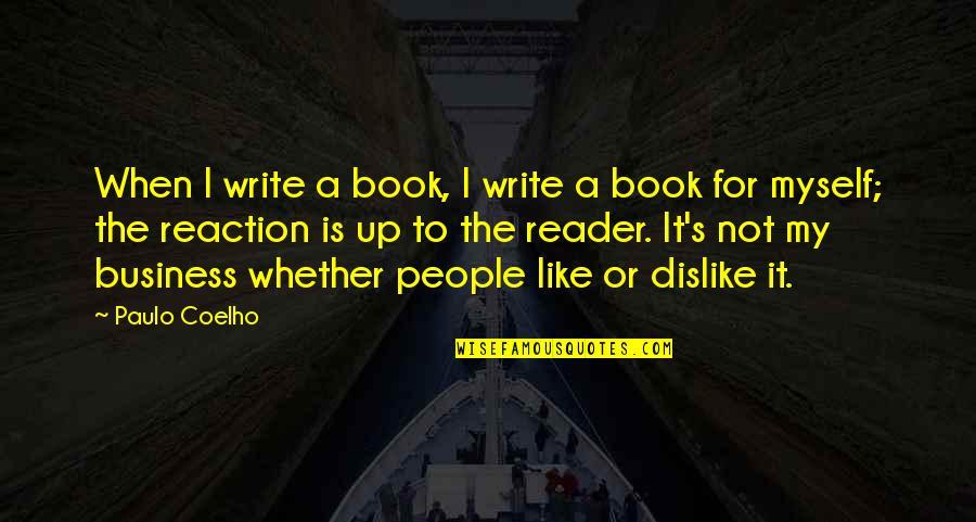 Like Dislike Quotes By Paulo Coelho: When I write a book, I write a