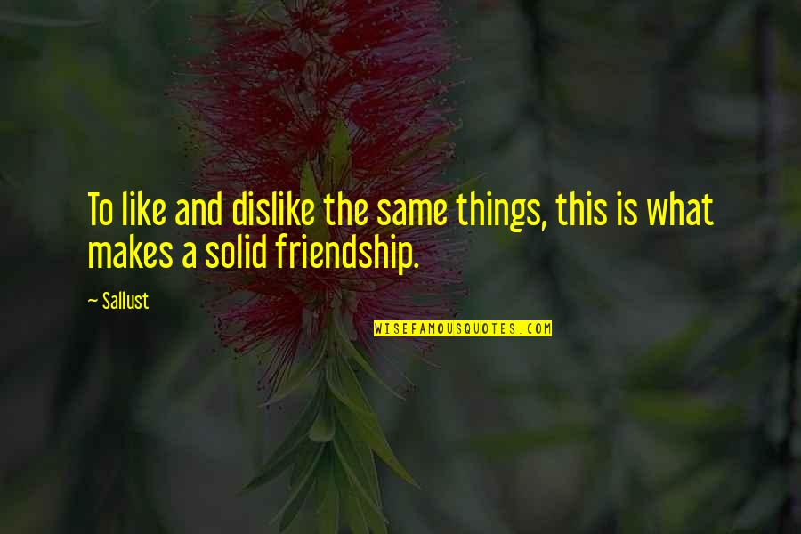 Like Dislike Quotes By Sallust: To like and dislike the same things, this