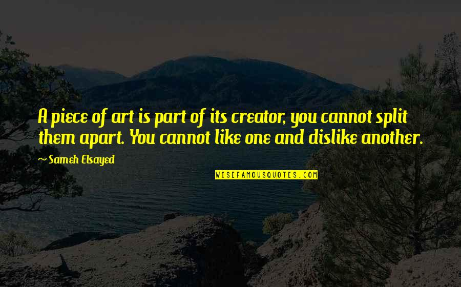 Like Dislike Quotes By Sameh Elsayed: A piece of art is part of its