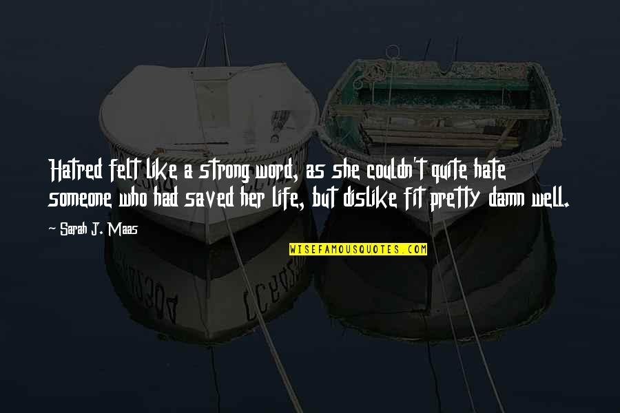 Like Dislike Quotes By Sarah J. Maas: Hatred felt like a strong word, as she