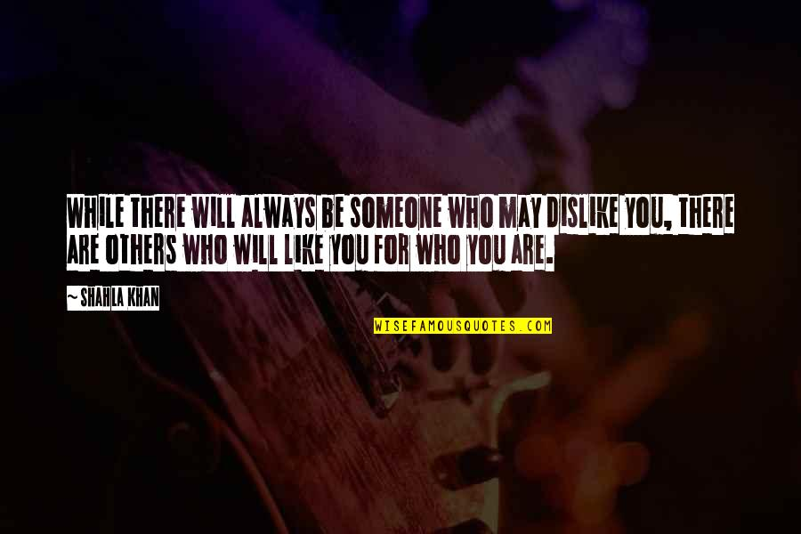 Like Dislike Quotes By Shahla Khan: While there will always be someone who may