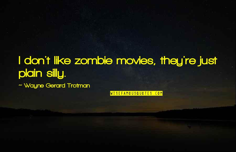 Like Dislike Quotes By Wayne Gerard Trotman: I don't like zombie movies, they're just plain