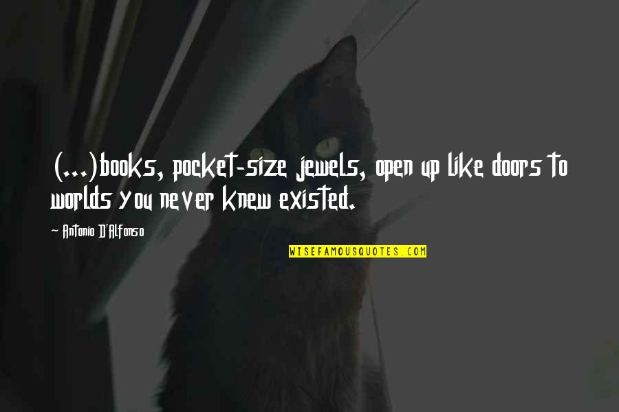 Like I Never Existed Quotes By Antonio D'Alfonso: (...)books, pocket-size jewels, open up like doors to