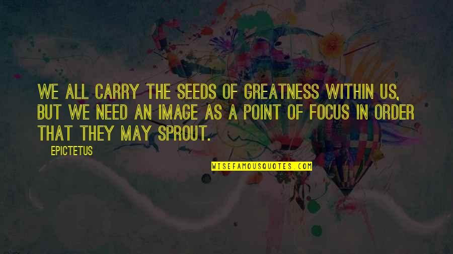 Like I Never Existed Quotes By Epictetus: We all carry the seeds of greatness within