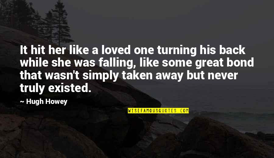 Like I Never Existed Quotes By Hugh Howey: It hit her like a loved one turning