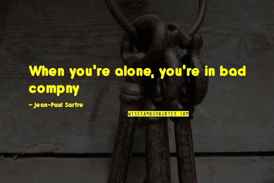Like I Never Existed Quotes By Jean-Paul Sartre: When you're alone, you're in bad compny