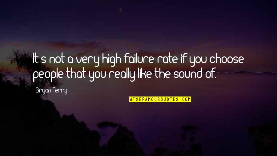 Like If You Quotes By Bryan Ferry: It's not a very high failure rate if