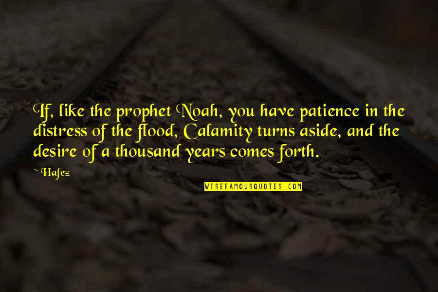 Like If You Quotes By Hafez: If, like the prophet Noah, you have patience