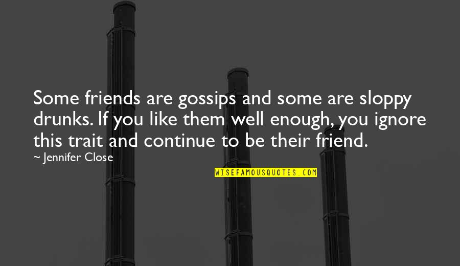Like If You Quotes By Jennifer Close: Some friends are gossips and some are sloppy