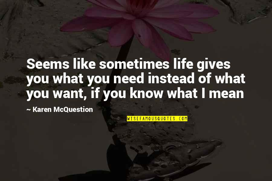 Like If You Quotes By Karen McQuestion: Seems like sometimes life gives you what you