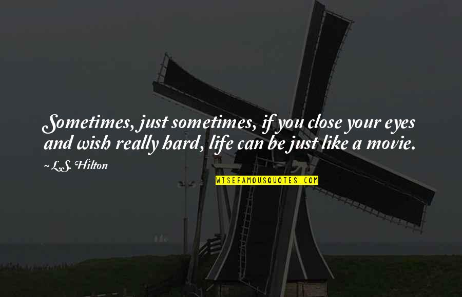 Like If You Quotes By L.S. Hilton: Sometimes, just sometimes, if you close your eyes