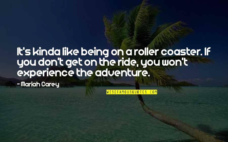 Like If You Quotes By Mariah Carey: It's kinda like being on a roller coaster.