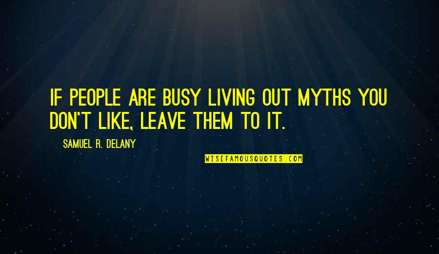 Like If You Quotes By Samuel R. Delany: If people are busy living out myths you