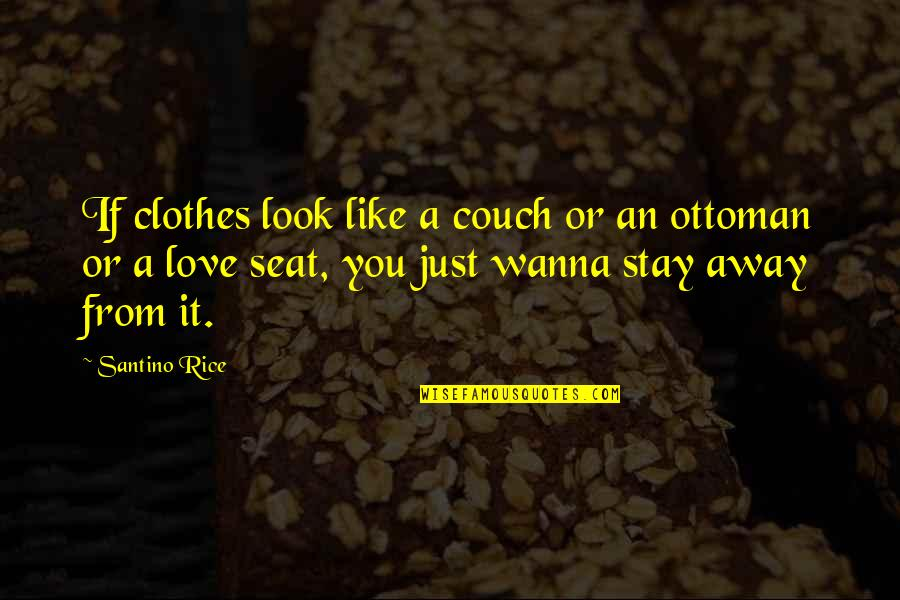 Like If You Quotes By Santino Rice: If clothes look like a couch or an