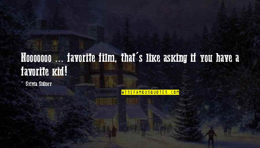 Like If You Quotes By Sylvia Sidney: Nooooooo ... favorite film, that's like asking if