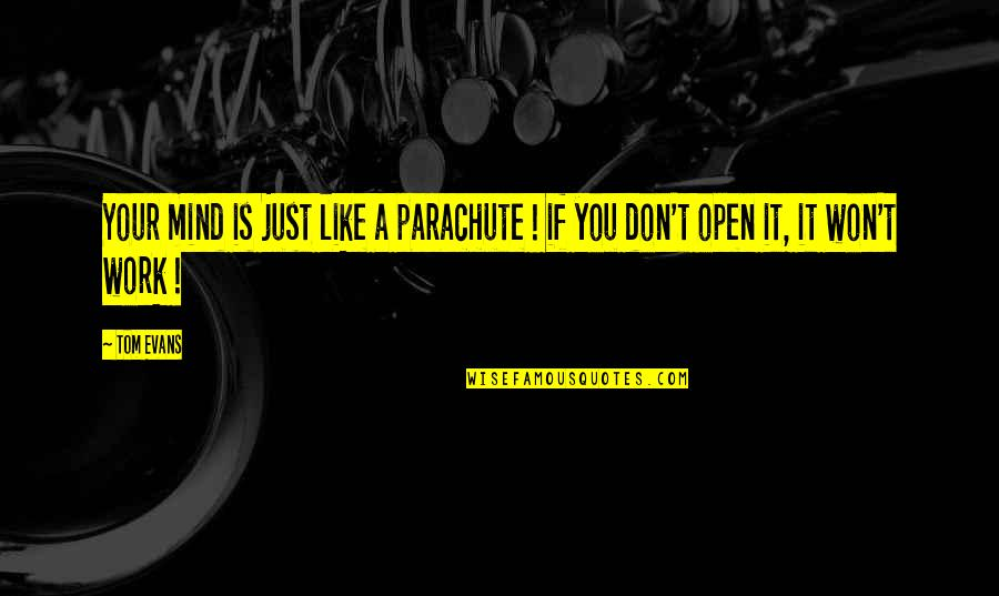 Like If You Quotes By Tom Evans: Your mind is just like a parachute !