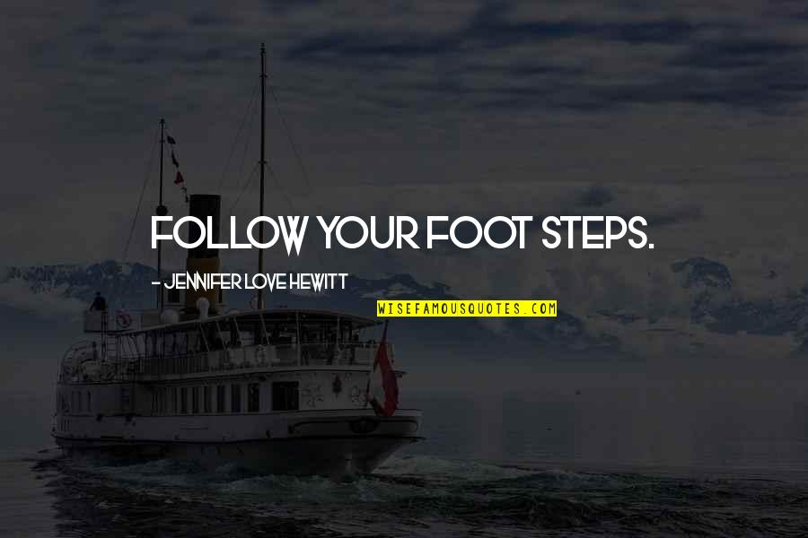 Like Mother Like Daughter Picture Quotes By Jennifer Love Hewitt: Follow your foot steps.
