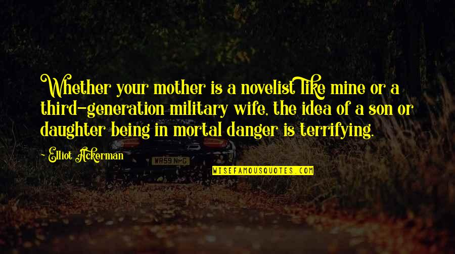 Like Mother Like Daughter Quotes By Elliot Ackerman: Whether your mother is a novelist like mine