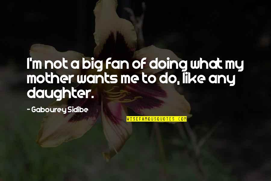Like Mother Like Daughter Quotes By Gabourey Sidibe: I'm not a big fan of doing what