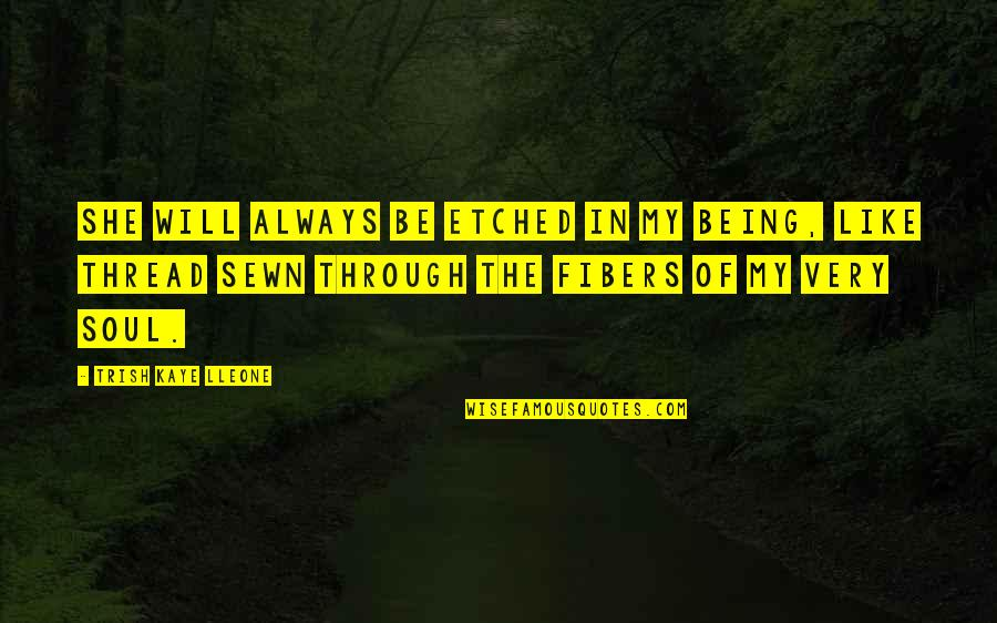 Like Mother Like Daughter Quotes By Trish Kaye Lleone: She will always be etched in my being,