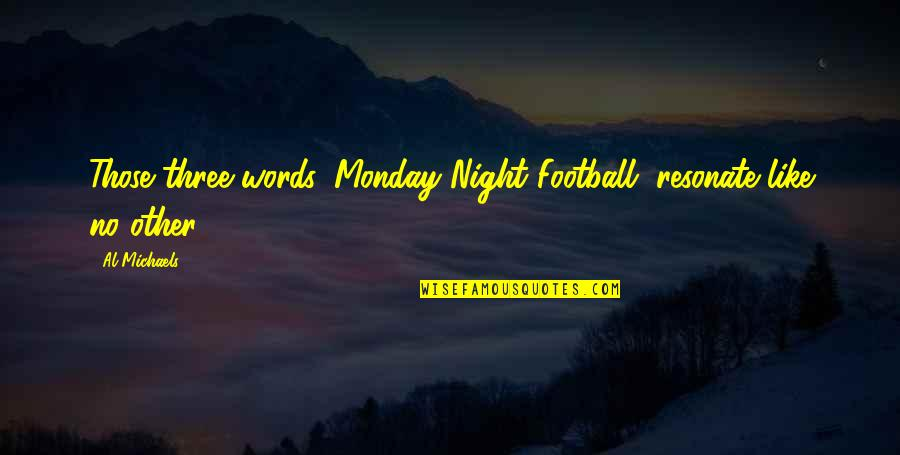 Like No Other Quotes By Al Michaels: Those three words, Monday Night Football, resonate like