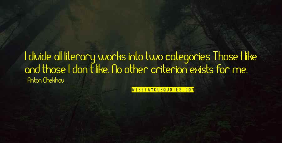 Like No Other Quotes By Anton Chekhov: I divide all literary works into two categories: